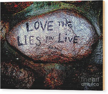 Love The Lies You Live Wood Print by Ed Weidman