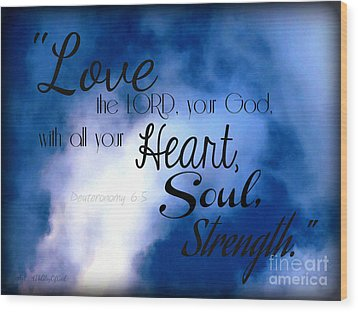 Love The Lord Your God Wood Print by Sharon Soberon