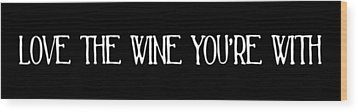 Love The Wine You're With Wood Print by Jaime Friedman