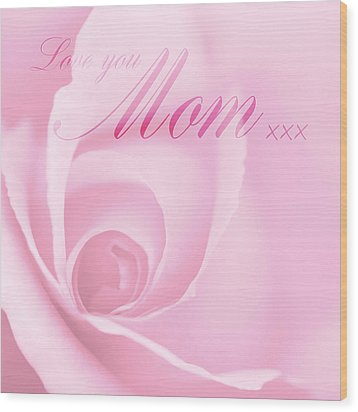 Love You Mom Pink Rose Wood Print by Natalie Kinnear