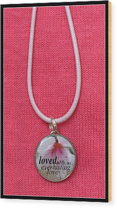 Loved With An Everlasting Love Pendant Wood Print by Carla Parris