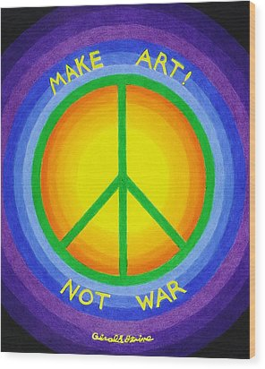 Make Art Not War Wood Print by Gerald Strine