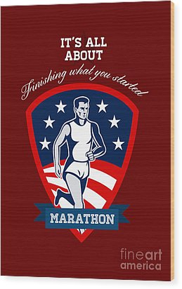 Marathon Runner Finish What You Start Poster Wood Print by Aloysius Patrimonio