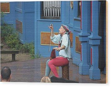 Maryland Renaissance Festival - A Fool Named O - 121232 Wood Print by DC Photographer