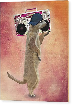 Meerkat With A Ghettoblaster Wood Print by Kelly McLaughlan