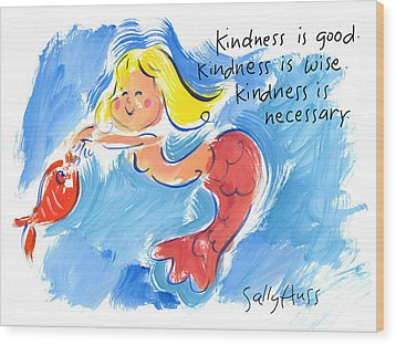 Mermaid With Kindness Wood Print by Sally Huss