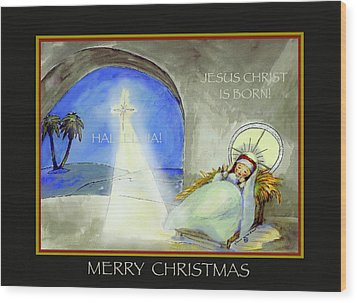 Merry Christmas Jesus Christ Is Born Wood Print by Glenna McRae