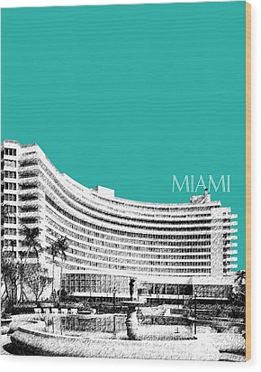 Miami Skyline Fontainebleau Hotel - Teal Wood Print by DB Artist