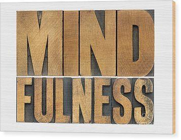 Wood Print featuring the photograph Mindfulness Word In Wood Type by Marek Uliasz