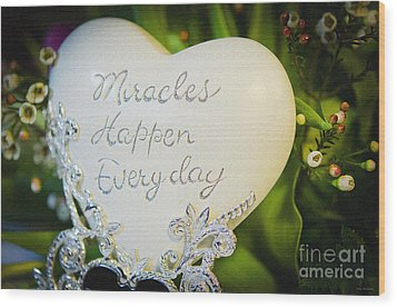 Miracles Happen Every Day Wood Print by MaryJane Armstrong