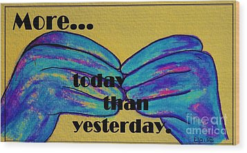 More Today Than Yesterday - American Sign Language Wood Print by Eloise Schneider