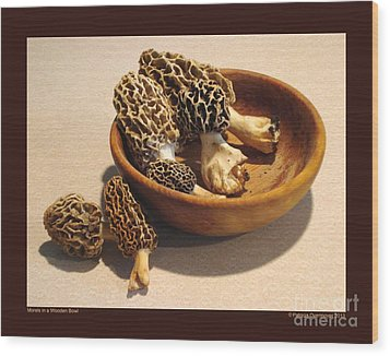 Morels In A Wooden Bowl Wood Print by Patricia Overmoyer