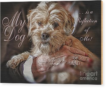 Wood Print featuring the digital art My Dog Is A Reflection Of Me by Kathy Tarochione