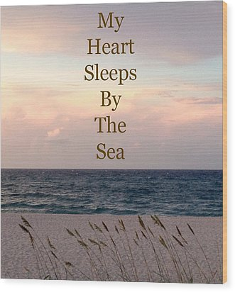 My Heart Sleeps By The Sea Wood Print by Maya Nagel