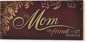 My Mom  My Friend Wood Print by Shevon Johnson