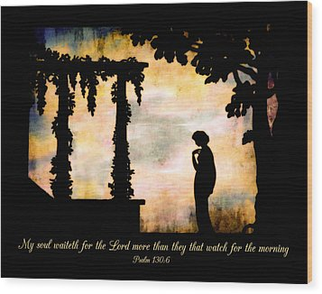 My Soul Waiteth On The Lord Wood Print by Denise Beverly
