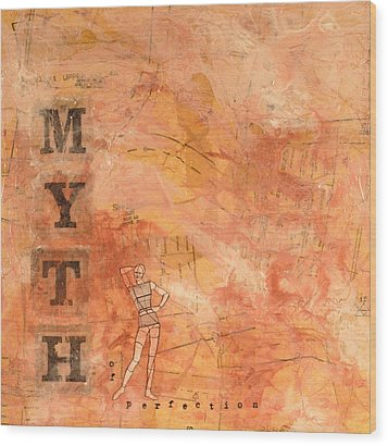 Myth Of Perfection Wood Print by Carlynne Hershberger