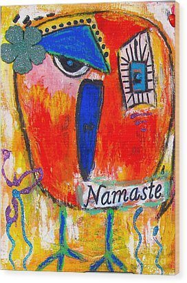 Namaste Birdie Acknowledges The Soul In You  Wood Print by Corina  Stupu Thomas