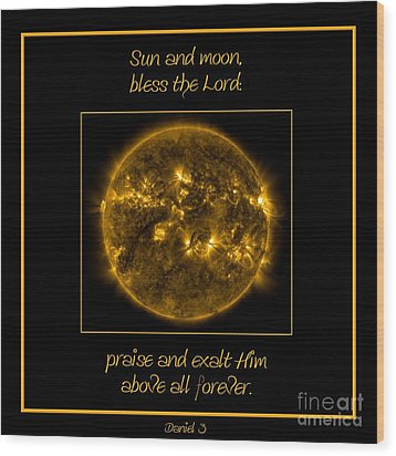 Nasa The Suns Corona Sun And Moon Bless The Lord Praise And Exalt Him Above All Forever Wood Print by Rose Santuci-Sofranko