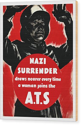 Nazi Surrender Draws Nearer Every Time A Woman Joins The Ats Wood Print by War Is Hell Store