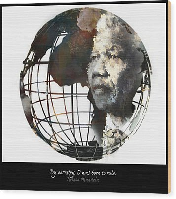 Nelson Mandela - Born To Rule Quote Wood Print by Lynda Payton