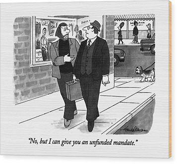 No, But I Can Give You An Unfunded Mandate Wood Print by J.B. Handelsman