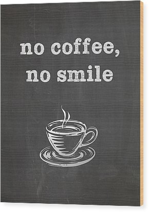No Coffee No Smile Wood Print
