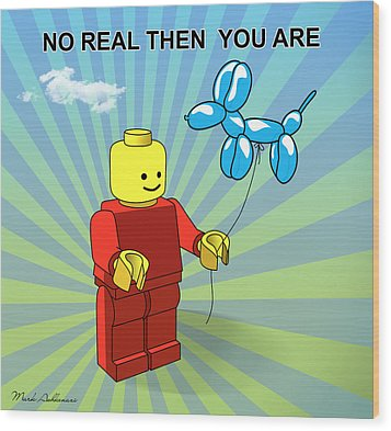 No Real Then You Are Wood Print by Mark Ashkenazi