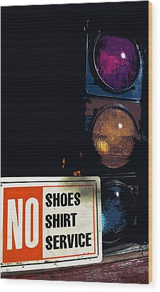 No Shoes No Shirt No Service Wood Print by Bill Owen