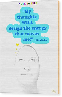 Note To Self  My Thoughts Will Design The Energy That Moves Me Wood Print by Allan Rufus