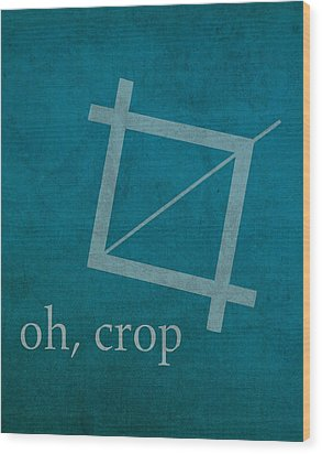 Oh Crop Photoshop Designer Humor Poster Wood Print by Design Turnpike
