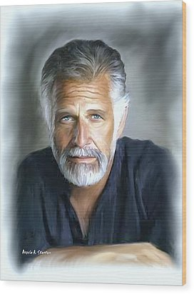 One Of The World's Most Interesting Man - In Oil Wood Print by Angela A Stanton