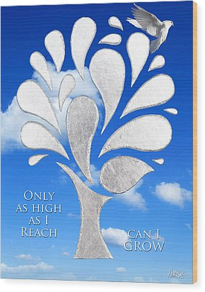 Only As High As I Reach Can I Grow Wood Print by Nikki Smith