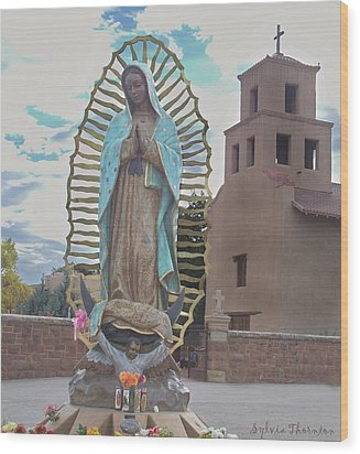 Wood Print featuring the photograph Our Lady Of Guadalupe by Sylvia Thornton