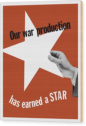 Our War Production Has Earned A Star Wood Print by War Is Hell Store