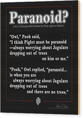 Paranoid? Wood Print