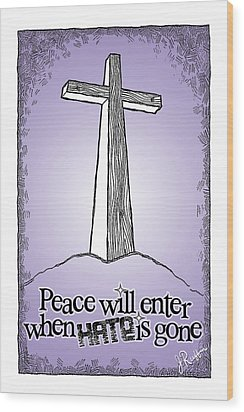 Peace Will Enter When Hate Is Gone Wood Print