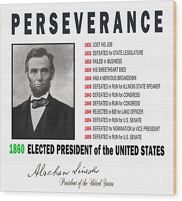 Perseverance Of Abraham Lincoln Wood Print by Daniel Hagerman