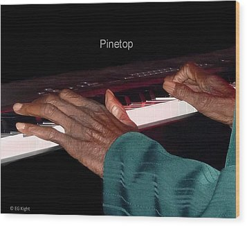 Pinetop's Hands Wood Print by EG Kight