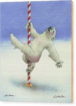 Pole Dancer... Wood Print by Will Bullas