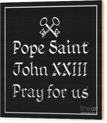 Pope Saint John Xxiii Pray For Us Wood Print by Rose Santuci-Sofranko