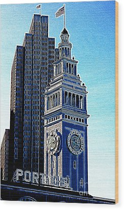 Port Of San Francisco Ferry Building On The Embarcadero 5d20834 Artwork Wood Print by Wingsdomain Art and Photography