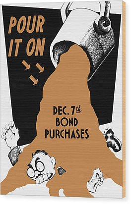 Pour It On December 7th Bond Purchases Wood Print by War Is Hell Store