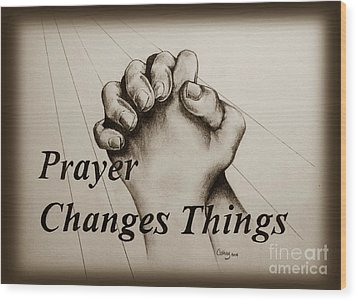 Prayer Changes Things 2 Wood Print