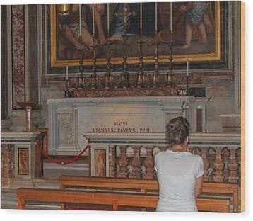 Praying To Pope John Paul II  Wood Print