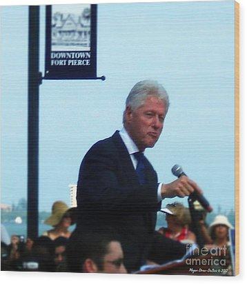 President Clinton Speaks Wood Print by Megan Dirsa-DuBois