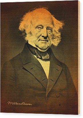 President Martin Van Buren Portrait And Signature Wood Print by Design Turnpike
