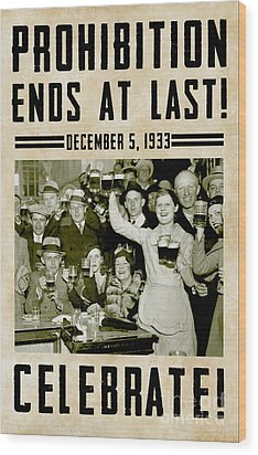 Prohibition Ends Celebrate Wood Print by Jon Neidert