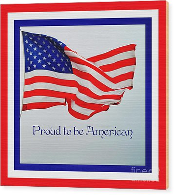 Proud To Be American Wood Print