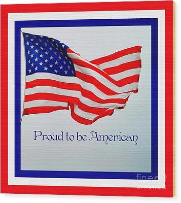 Proud To Be American Wood Print by Eva Thomas